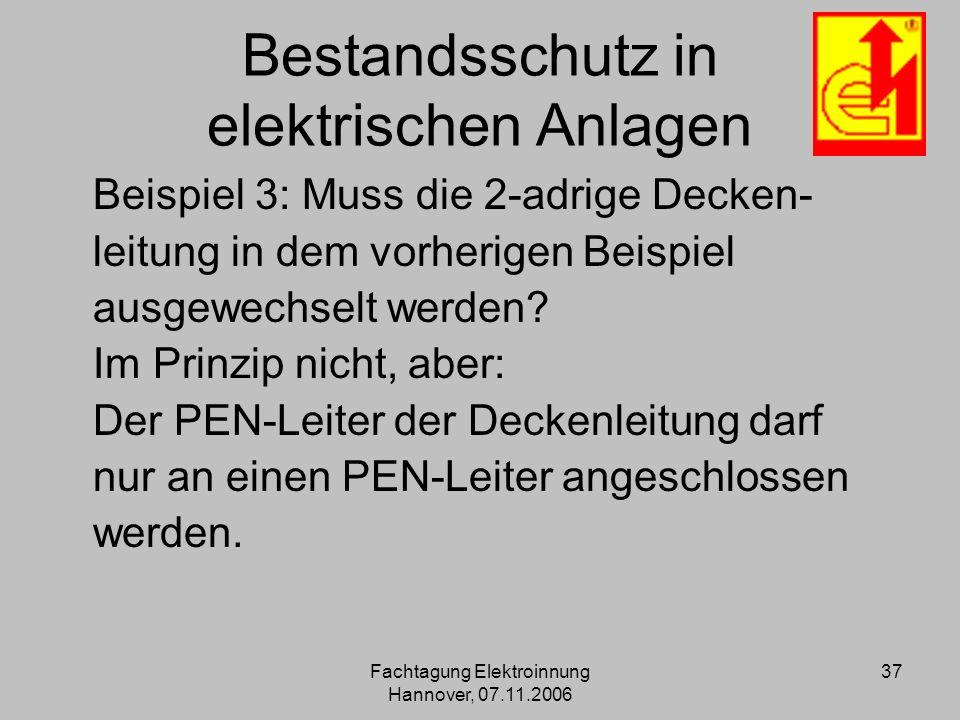 Fachtagung Elektroinnung Hannover, 07.11.2006 37 Bestandsschutz in elektrischen Anlagen Beispiel 3: Muss die 2-adrige Decken- leitung in dem vorherige