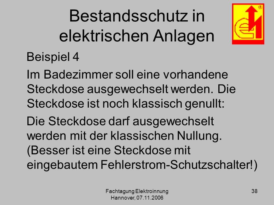 Fachtagung Elektroinnung Hannover, 07.11.2006 38 Bestandsschutz in elektrischen Anlagen Beispiel 4 Im Badezimmer soll eine vorhandene Steckdose ausgew