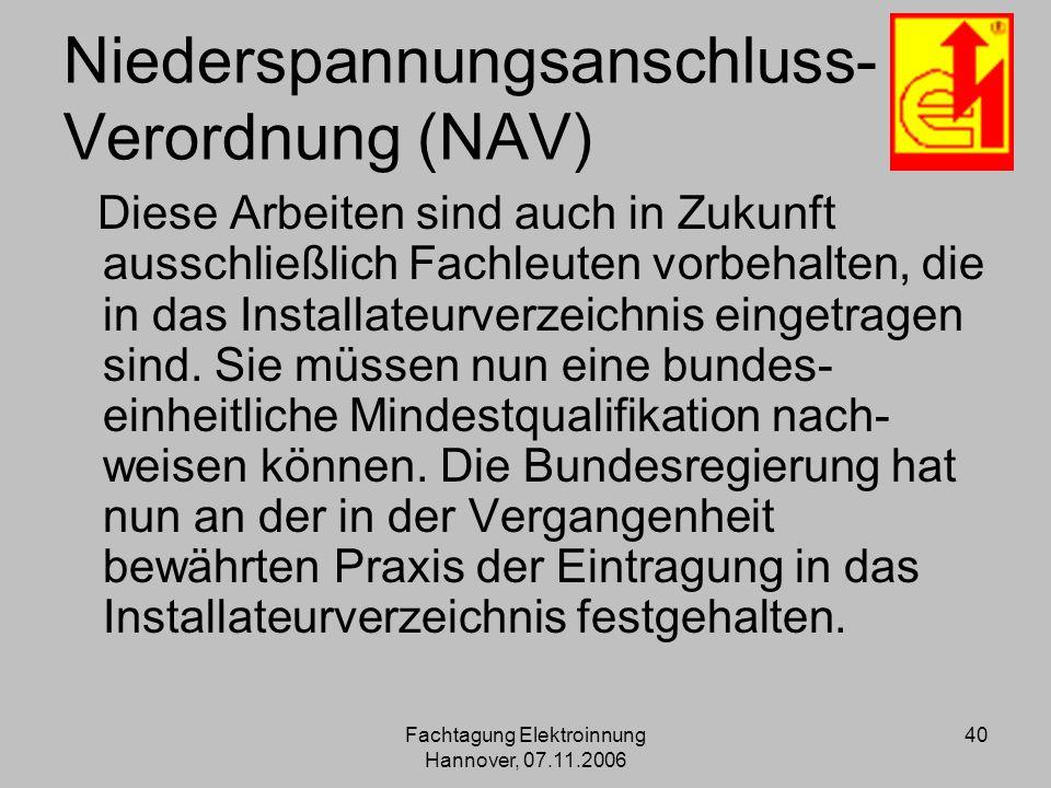 Fachtagung Elektroinnung Hannover, 07.11.2006 40 Niederspannungsanschluss- Verordnung (NAV) Diese Arbeiten sind auch in Zukunft ausschließlich Fachleu