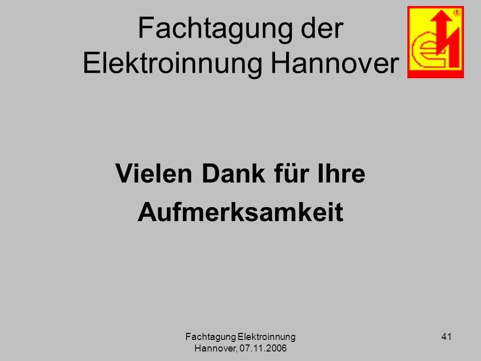 Fachtagung Elektroinnung Hannover, 07.11.2006 41 Fachtagung der Elektroinnung Hannover Vielen Dank für Ihre Aufmerksamkeit
