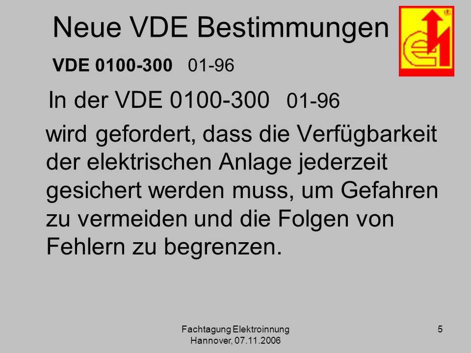Fachtagung Elektroinnung Hannover, 07.11.2006 5 Neue VDE Bestimmungen VDE 0100-300 01-96 In der VDE 0100-300 01-96 wird gefordert, dass die Verfügbark