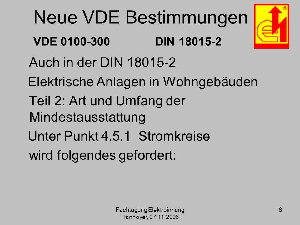 Fachtagung Elektroinnung Hannover, 07.11.2006 6 Neue VDE Bestimmungen VDE 0100-300 DIN 18015-2 Auch in der DIN 18015-2 Elektrische Anlagen in Wohngebä