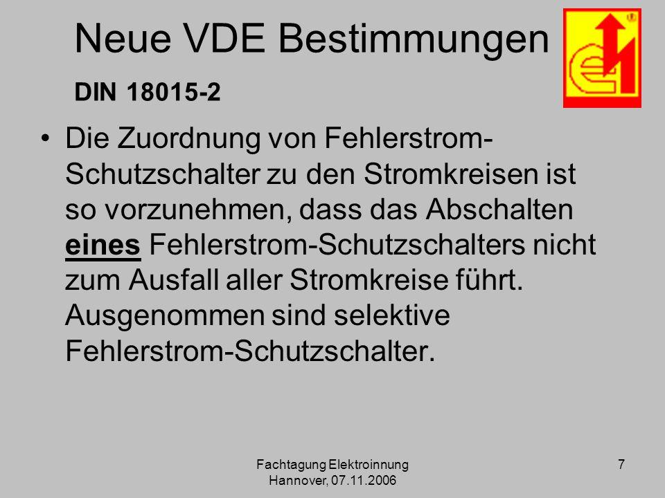 Fachtagung Elektroinnung Hannover, 07.11.2006 7 Neue VDE Bestimmungen DIN 18015-2 Die Zuordnung von Fehlerstrom- Schutzschalter zu den Stromkreisen is