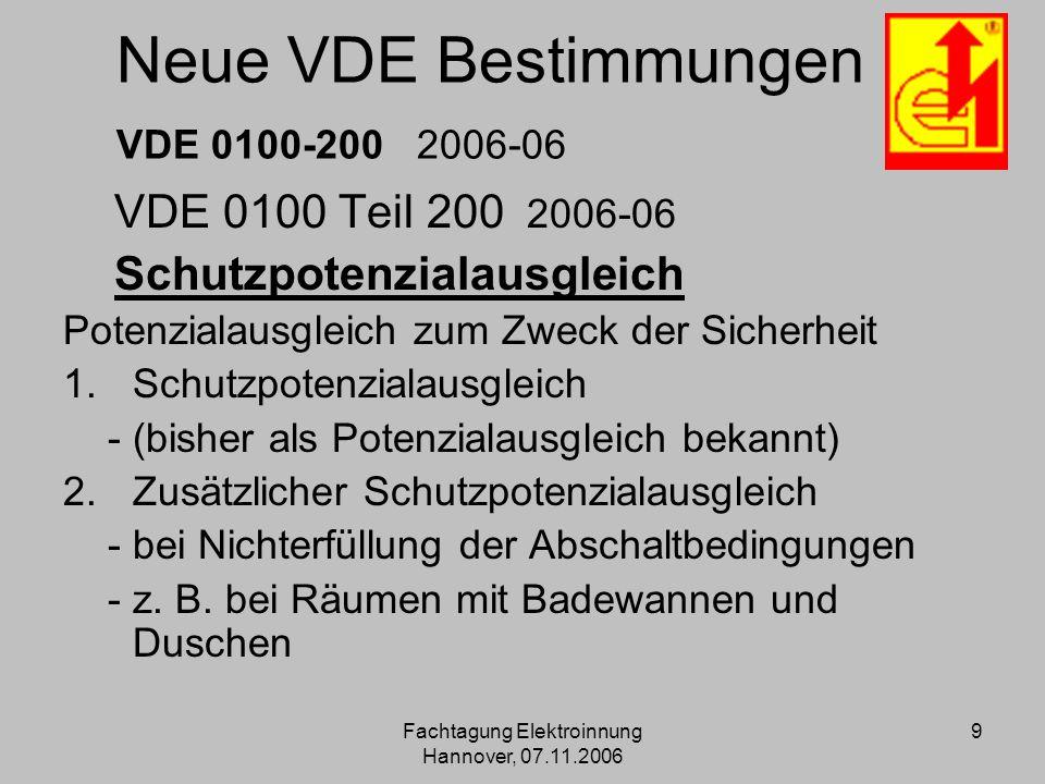 Fachtagung Elektroinnung Hannover, 07.11.2006 9 Neue VDE Bestimmungen VDE 0100-200 2006-06 VDE 0100 Teil 200 2006-06 Schutzpotenzialausgleich Potenzia