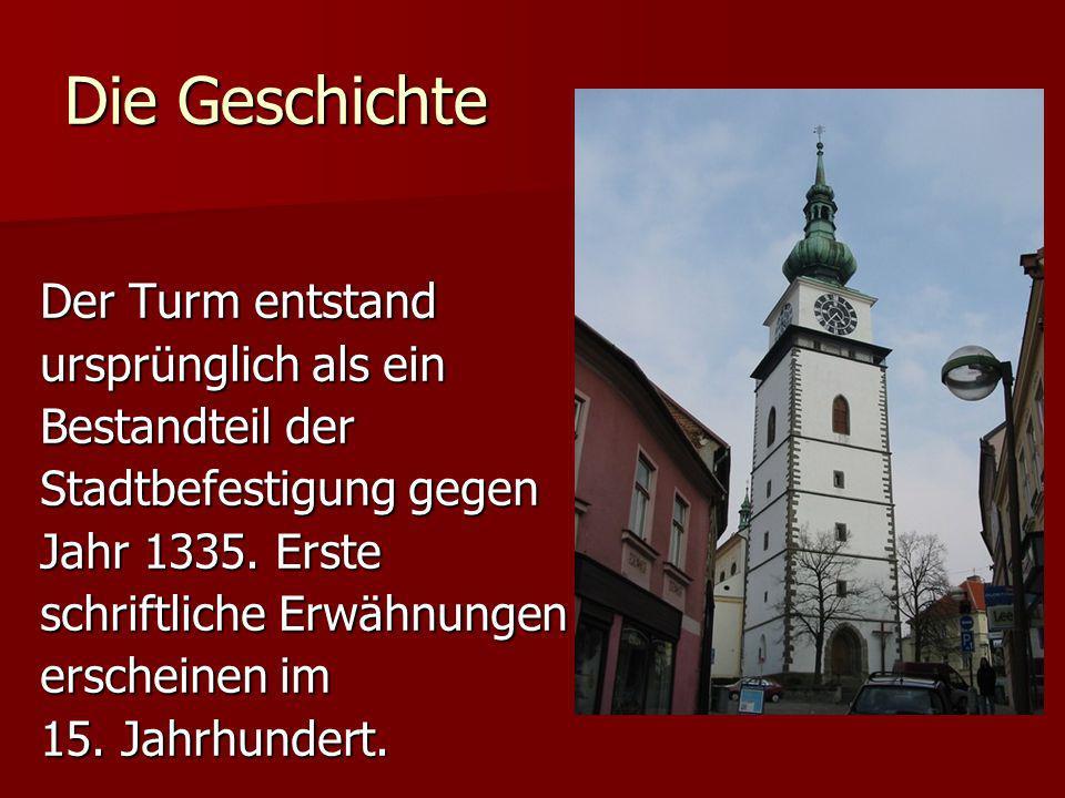 Die Geschichte Der Turm entstand ursprünglich als ein Bestandteil der Stadtbefestigung gegen Jahr 1335. Erste schriftliche Erwähnungen erscheinen im 1