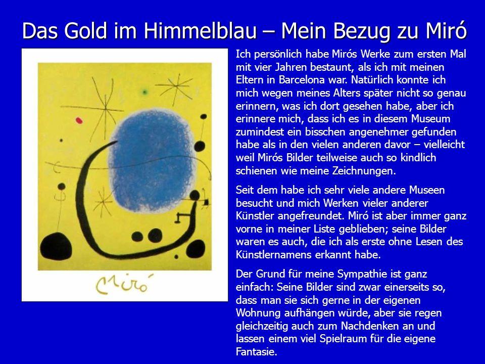 Das Gold im Himmelblau – Mein Bezug zu Miró Ich persönlich habe Mirós Werke zum ersten Mal mit vier Jahren bestaunt, als ich mit meinen Eltern in Barc