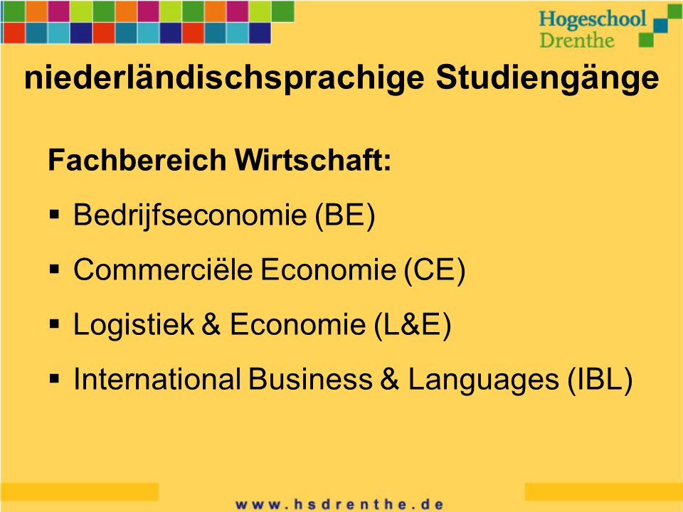 Fachbereich Wirtschaft: Bedrijfseconomie (BE) Commerciële Economie (CE) Logistiek & Economie (L&E) International Business & Languages (IBL) niederländischsprachige Studiengänge