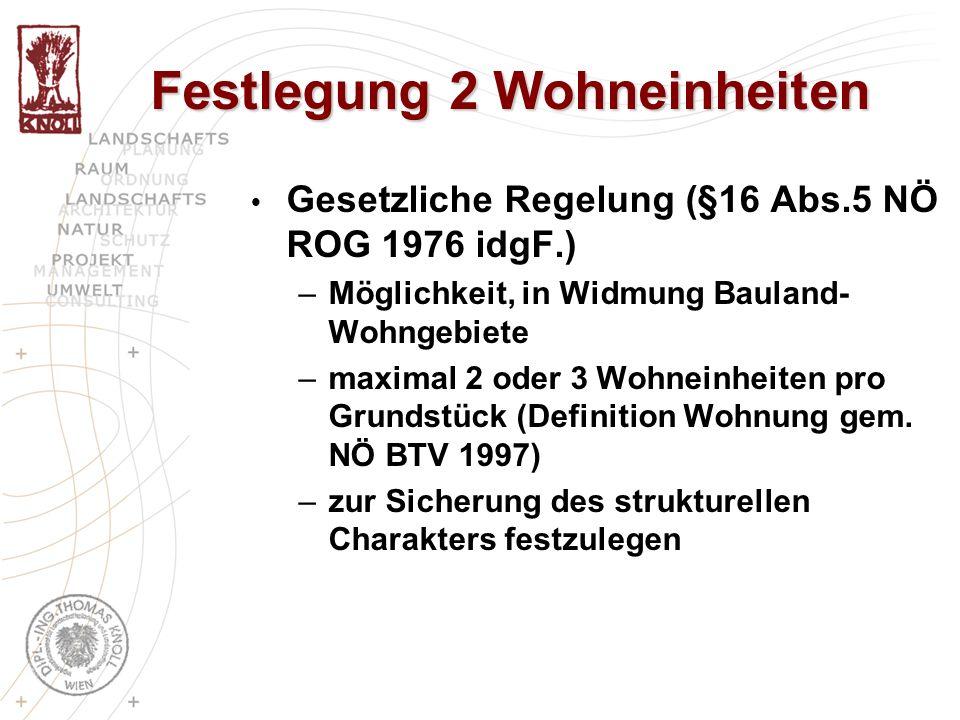 Festlegung 2 Wohneinheiten Gesetzliche Regelung (§16 Abs.5 NÖ ROG 1976 idgF.) –Möglichkeit, in Widmung Bauland- Wohngebiete –maximal 2 oder 3 Wohneinheiten pro Grundstück (Definition Wohnung gem.