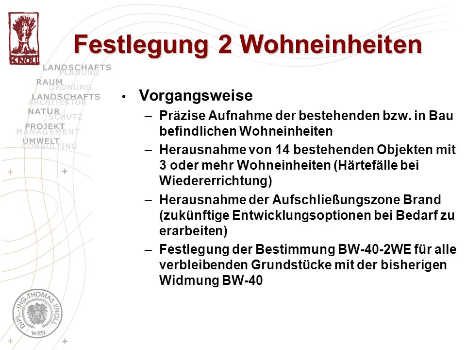 Festlegung 2 Wohneinheiten Vorgangsweise –Präzise Aufnahme der bestehenden bzw. in Bau befindlichen Wohneinheiten –Herausnahme von 14 bestehenden Obje