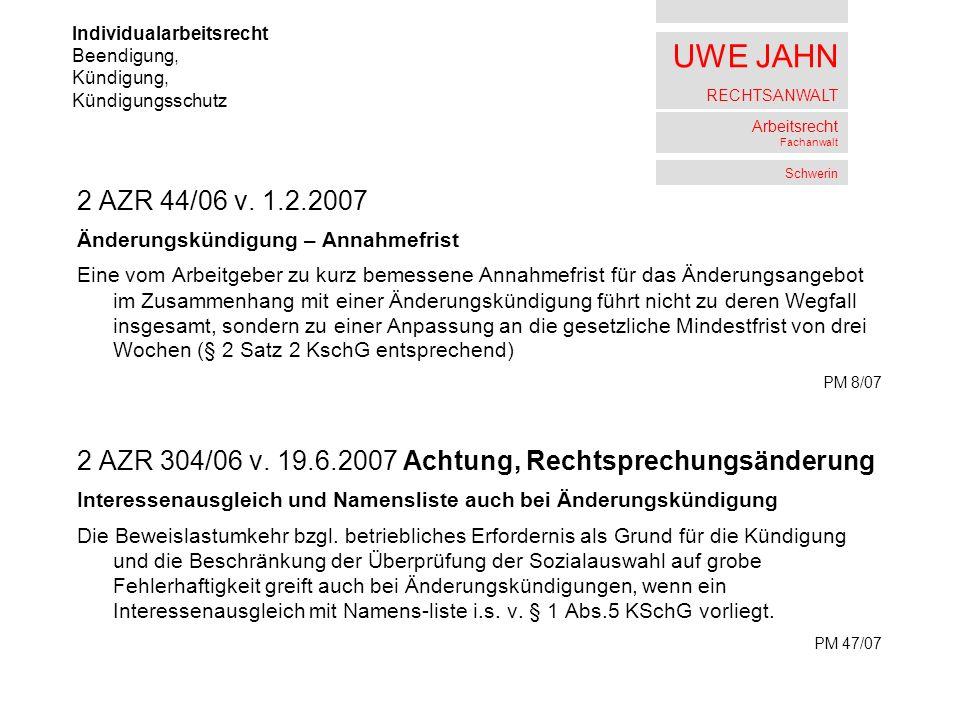 UWE JAHN RECHTSANWALT Arbeitsrecht Fachanwalt Schwerin 2 AZR 44/06 v. 1.2.2007 Änderungskündigung – Annahmefrist Eine vom Arbeitgeber zu kurz bemessen