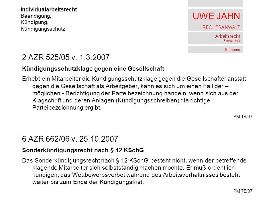 UWE JAHN RECHTSANWALT Arbeitsrecht Fachanwalt Schwerin 2 AZR 525/05 v. 1.3.2007 Kündigungsschutzklage gegen eine Gesellschaft Erhebt ein Mitarbeiter d