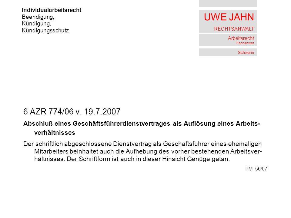 UWE JAHN RECHTSANWALT Arbeitsrecht Fachanwalt Schwerin 6 AZR 774/06 v. 19.7.2007 Abschluß eines Geschäftsführerdienstvertrages als Auflösung eines Arb