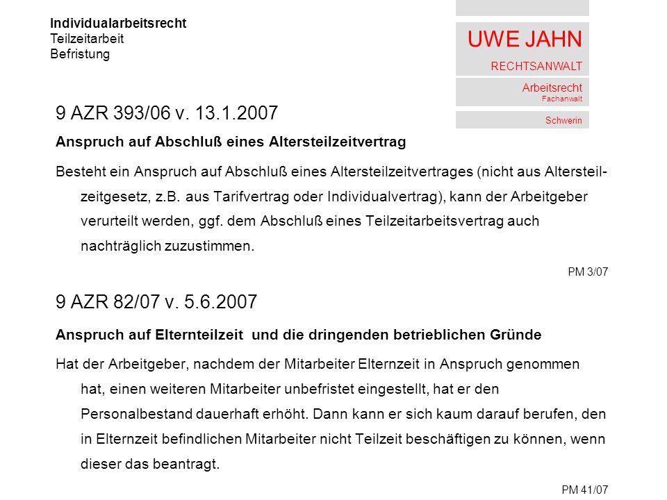 UWE JAHN RECHTSANWALT Arbeitsrecht Fachanwalt Schwerin 9 AZR 393/06 v. 13.1.2007 Anspruch auf Abschluß eines Altersteilzeitvertrag Besteht ein Anspruc