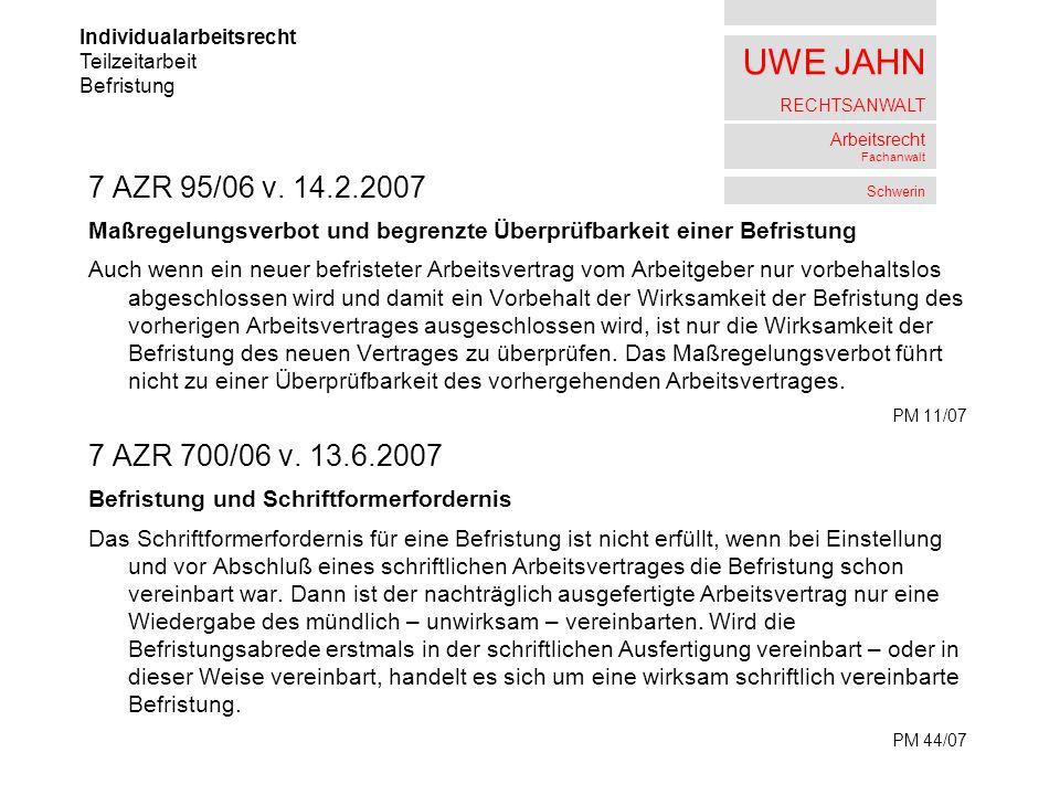 UWE JAHN RECHTSANWALT Arbeitsrecht Fachanwalt Schwerin 7 AZR 95/06 v. 14.2.2007 Maßregelungsverbot und begrenzte Überprüfbarkeit einer Befristung Auch