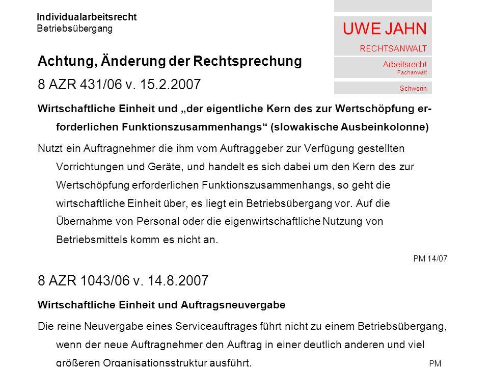UWE JAHN RECHTSANWALT Arbeitsrecht Fachanwalt Schwerin Achtung, Änderung der Rechtsprechung 8 AZR 431/06 v. 15.2.2007 Wirtschaftliche Einheit und der
