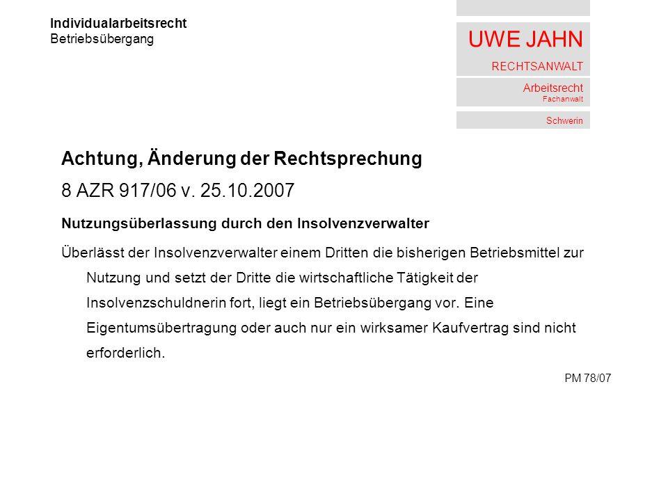 UWE JAHN RECHTSANWALT Arbeitsrecht Fachanwalt Schwerin Achtung, Änderung der Rechtsprechung 8 AZR 917/06 v. 25.10.2007 Nutzungsüberlassung durch den I