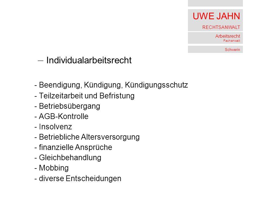 UWE JAHN RECHTSANWALT Arbeitsrecht Fachanwalt Schwerin – Individualarbeitsrecht - Beendigung, Kündigung, Kündigungsschutz - Teilzeitarbeit und Befrist