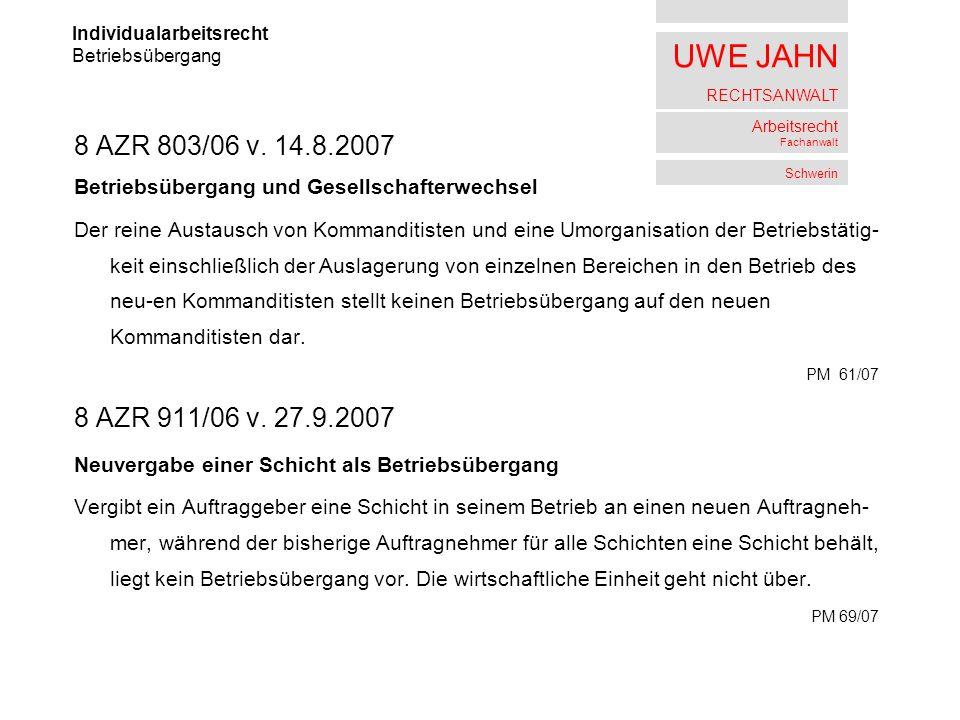 UWE JAHN RECHTSANWALT Arbeitsrecht Fachanwalt Schwerin 8 AZR 803/06 v. 14.8.2007 Betriebsübergang und Gesellschafterwechsel Der reine Austausch von Ko