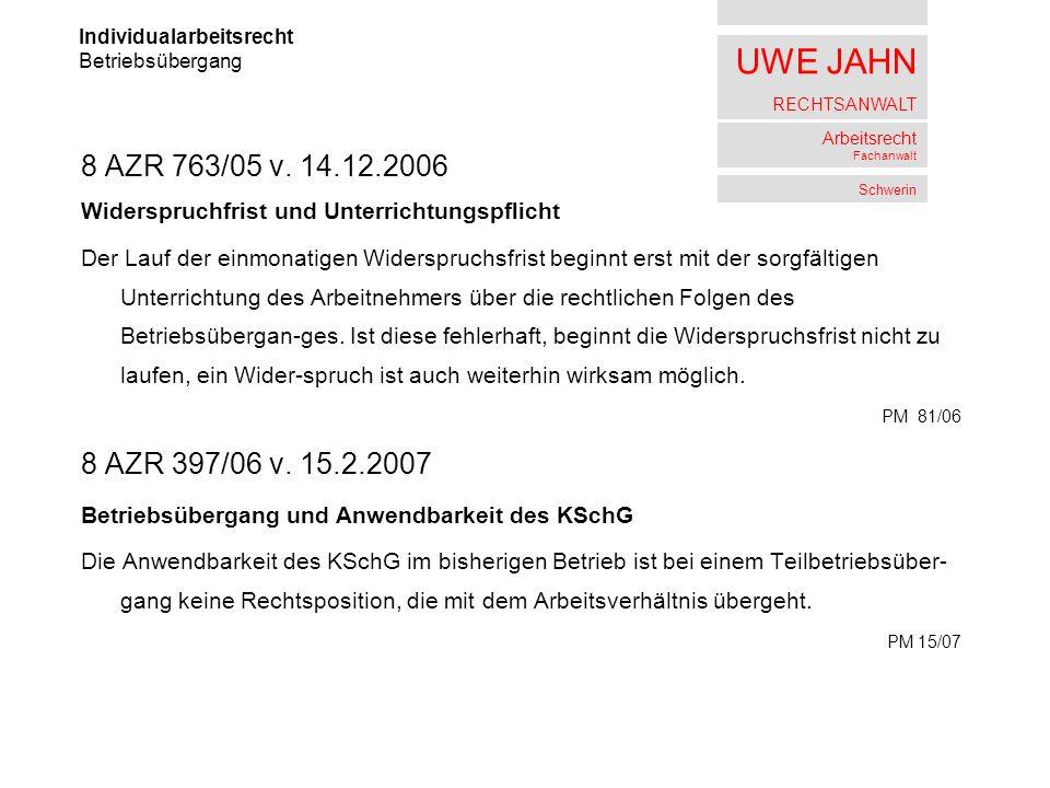 UWE JAHN RECHTSANWALT Arbeitsrecht Fachanwalt Schwerin 8 AZR 763/05 v. 14.12.2006 Widerspruchfrist und Unterrichtungspflicht Der Lauf der einmonatigen