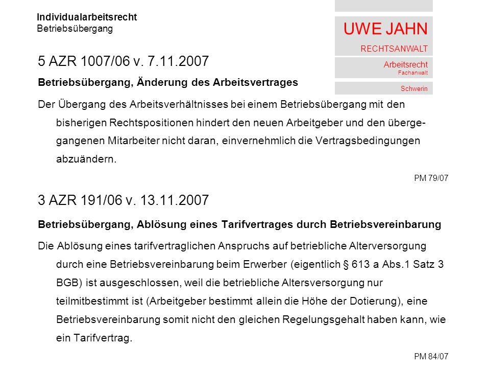 UWE JAHN RECHTSANWALT Arbeitsrecht Fachanwalt Schwerin 5 AZR 1007/06 v. 7.11.2007 Betriebsübergang, Änderung des Arbeitsvertrages Der Übergang des Arb