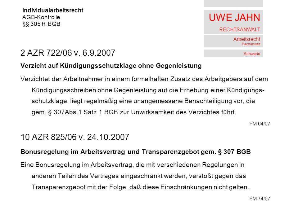 UWE JAHN RECHTSANWALT Arbeitsrecht Fachanwalt Schwerin 2 AZR 722/06 v. 6.9.2007 Verzicht auf Kündigungsschutzklage ohne Gegenleistung Verzichtet der A