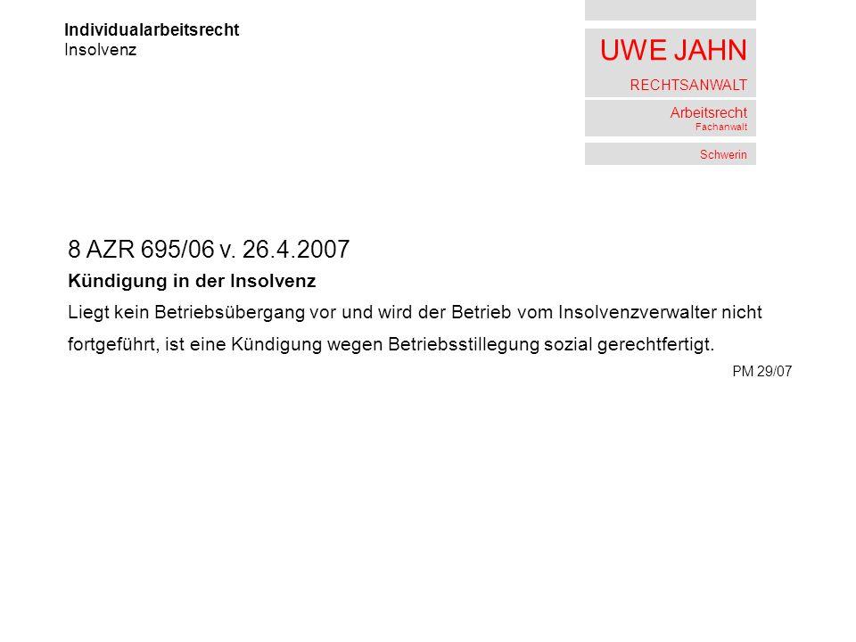 UWE JAHN RECHTSANWALT Arbeitsrecht Fachanwalt Schwerin Individualarbeitsrecht Insolvenz 8 AZR 695/06 v. 26.4.2007 Kündigung in der Insolvenz Liegt kei