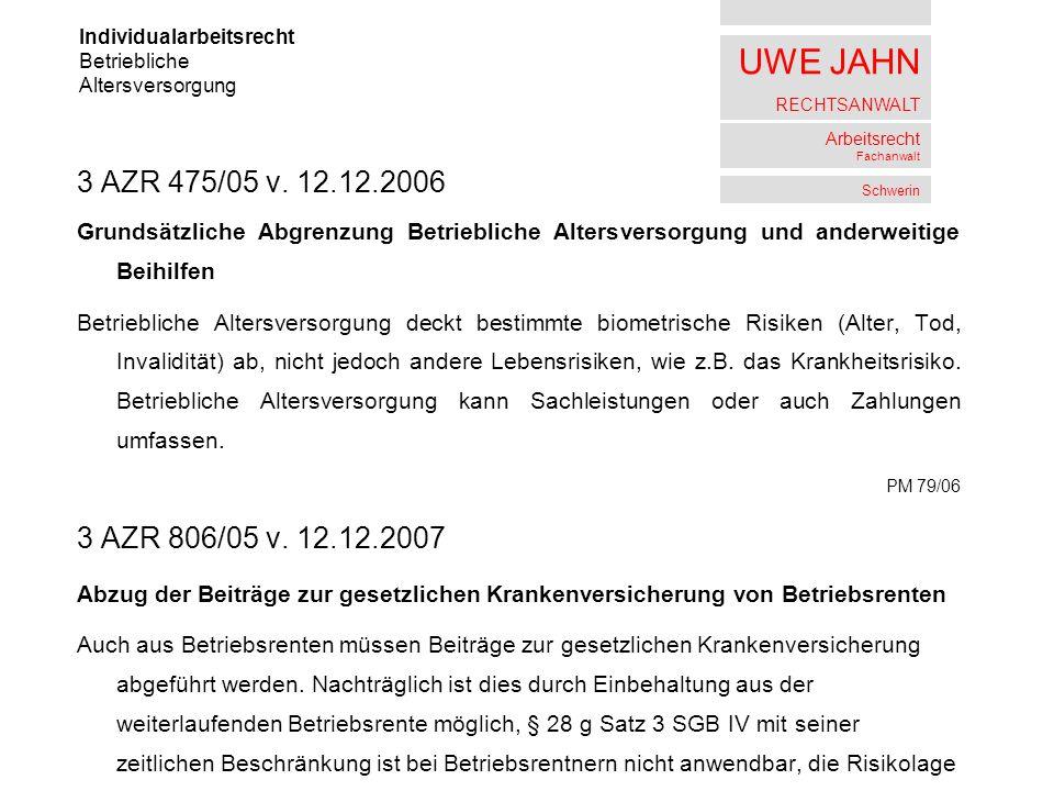 UWE JAHN RECHTSANWALT Arbeitsrecht Fachanwalt Schwerin 3 AZR 475/05 v. 12.12.2006 Grundsätzliche Abgrenzung Betriebliche Altersversorgung und anderwei