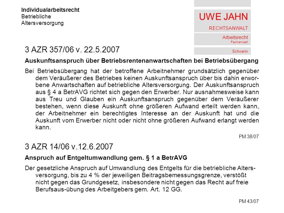 UWE JAHN RECHTSANWALT Arbeitsrecht Fachanwalt Schwerin 3 AZR 357/06 v. 22.5.2007 Auskunftsanspruch über Betriebsrentenanwartschaften bei Betriebsüberg