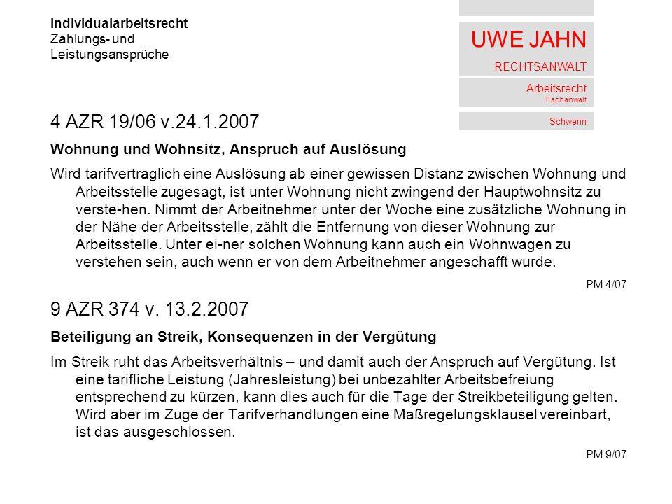 UWE JAHN RECHTSANWALT Arbeitsrecht Fachanwalt Schwerin 4 AZR 19/06 v.24.1.2007 Wohnung und Wohnsitz, Anspruch auf Auslösung Wird tarifvertraglich eine