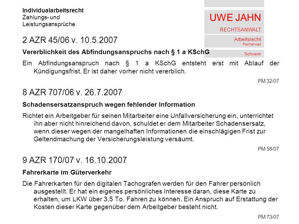 UWE JAHN RECHTSANWALT Arbeitsrecht Fachanwalt Schwerin 2 AZR 45/06 v. 10.5.2007 Vererblichkeit des Abfindungsanspruchs nach § 1 a KSchG Ein Abfindungs