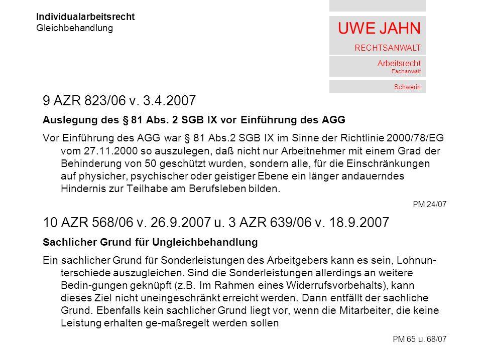 UWE JAHN RECHTSANWALT Arbeitsrecht Fachanwalt Schwerin 9 AZR 823/06 v. 3.4.2007 Auslegung des § 81 Abs. 2 SGB IX vor Einführung des AGG Vor Einführung