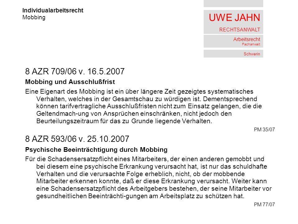 UWE JAHN RECHTSANWALT Arbeitsrecht Fachanwalt Schwerin 8 AZR 709/06 v. 16.5.2007 Mobbing und Ausschlußfrist Eine Eigenart des Mobbing ist ein über län