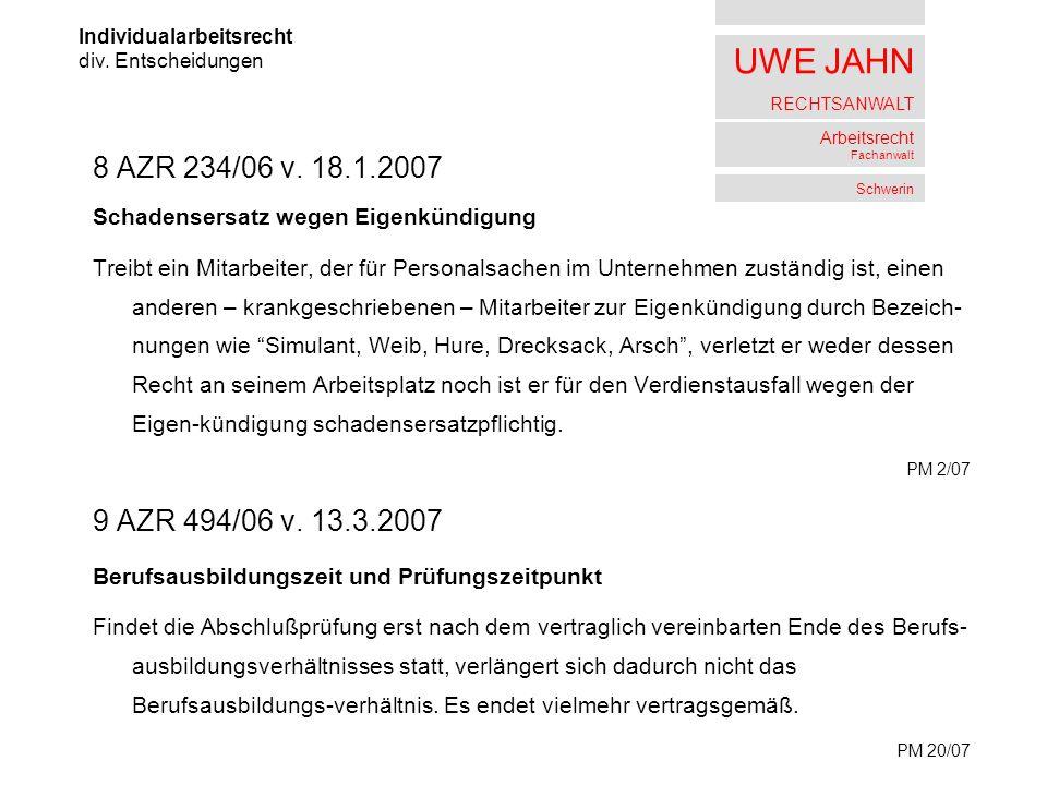 UWE JAHN RECHTSANWALT Arbeitsrecht Fachanwalt Schwerin 8 AZR 234/06 v. 18.1.2007 Schadensersatz wegen Eigenkündigung Treibt ein Mitarbeiter, der für P