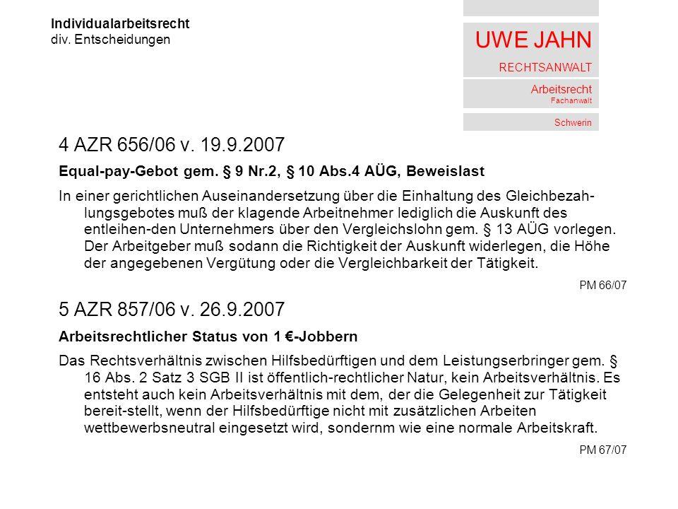 UWE JAHN RECHTSANWALT Arbeitsrecht Fachanwalt Schwerin 4 AZR 656/06 v. 19.9.2007 Equal-pay-Gebot gem. § 9 Nr.2, § 10 Abs.4 AÜG, Beweislast In einer ge
