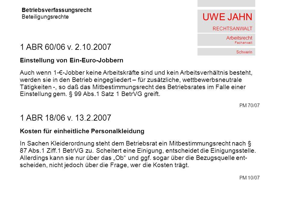 UWE JAHN RECHTSANWALT Arbeitsrecht Fachanwalt Schwerin Betriebsverfassungsrecht Beteiligungsrechte 1 ABR 60/06 v. 2.10.2007 Einstellung von Ein-Euro-J