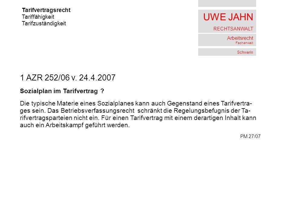 UWE JAHN RECHTSANWALT Arbeitsrecht Fachanwalt Schwerin Tarifvertragsrecht Tariffähigkeit Tarifzuständigkeit 1 AZR 252/06 v. 24.4.2007 Sozialplan im Ta