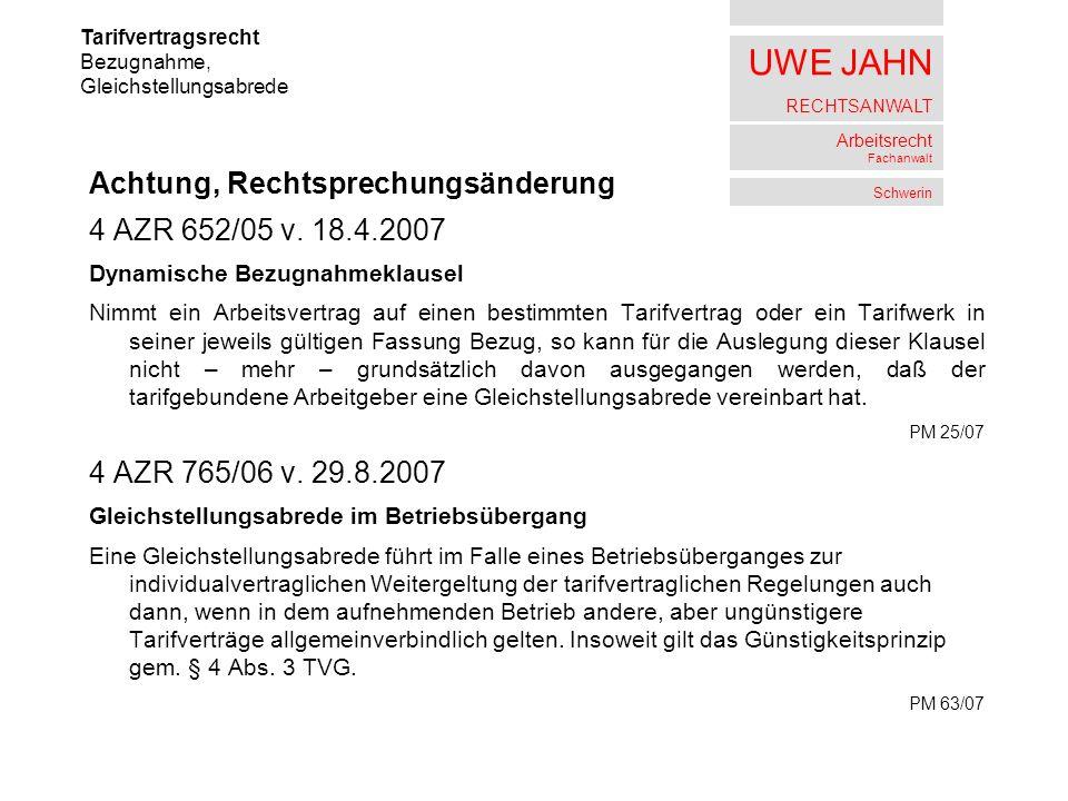 UWE JAHN RECHTSANWALT Arbeitsrecht Fachanwalt Schwerin Achtung, Rechtsprechungsänderung 4 AZR 652/05 v. 18.4.2007 Dynamische Bezugnahmeklausel Nimmt e