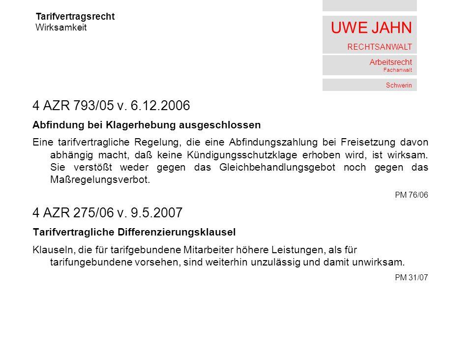 UWE JAHN RECHTSANWALT Arbeitsrecht Fachanwalt Schwerin 4 AZR 793/05 v. 6.12.2006 Abfindung bei Klagerhebung ausgeschlossen Eine tarifvertragliche Rege