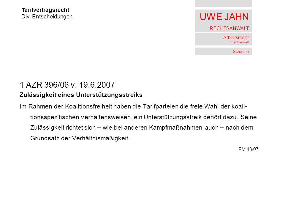 UWE JAHN RECHTSANWALT Arbeitsrecht Fachanwalt Schwerin 1 AZR 396/06 v. 19.6.2007 Zulässigkeit eines Unterstützungsstreiks Im Rahmen der Koalitionsfrei