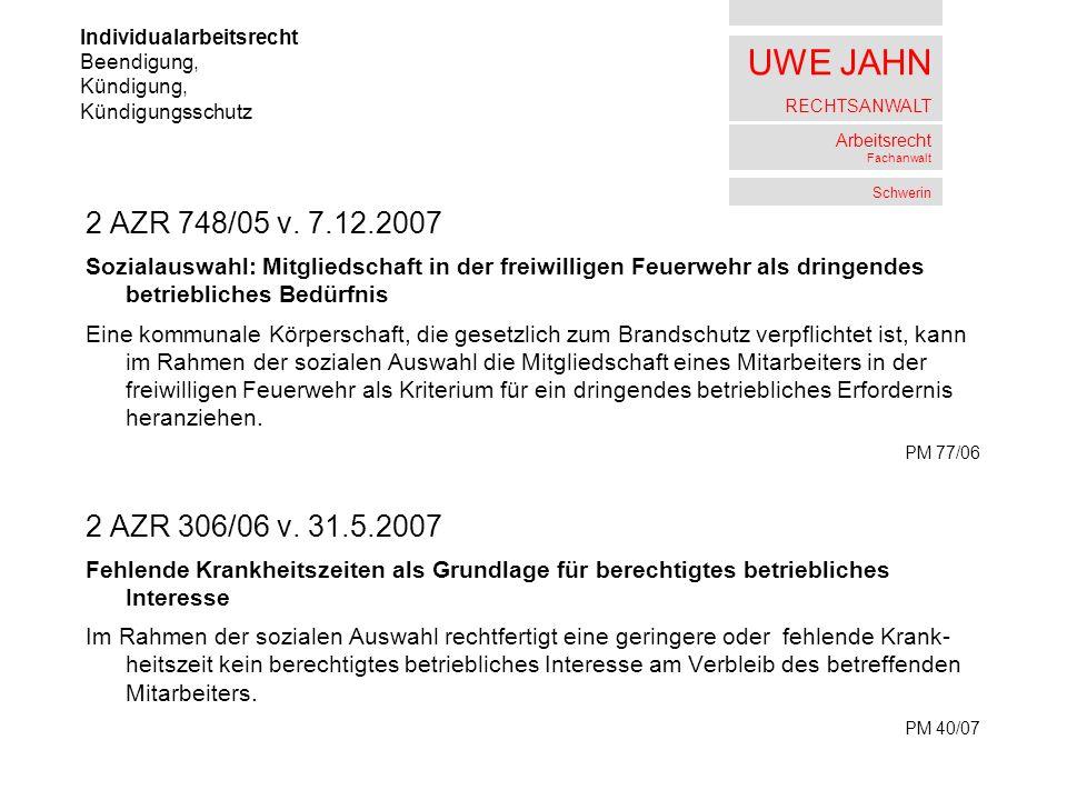 UWE JAHN RECHTSANWALT Arbeitsrecht Fachanwalt Schwerin 2 AZR 748/05 v. 7.12.2007 Sozialauswahl: Mitgliedschaft in der freiwilligen Feuerwehr als dring