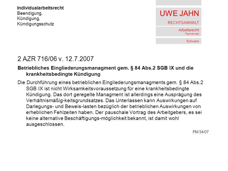 UWE JAHN RECHTSANWALT Arbeitsrecht Fachanwalt Schwerin 2 AZR 716/06 v. 12.7.2007 Betriebliches Eingliederungsmanagment gem. § 84 Abs.2 SGB IX und die