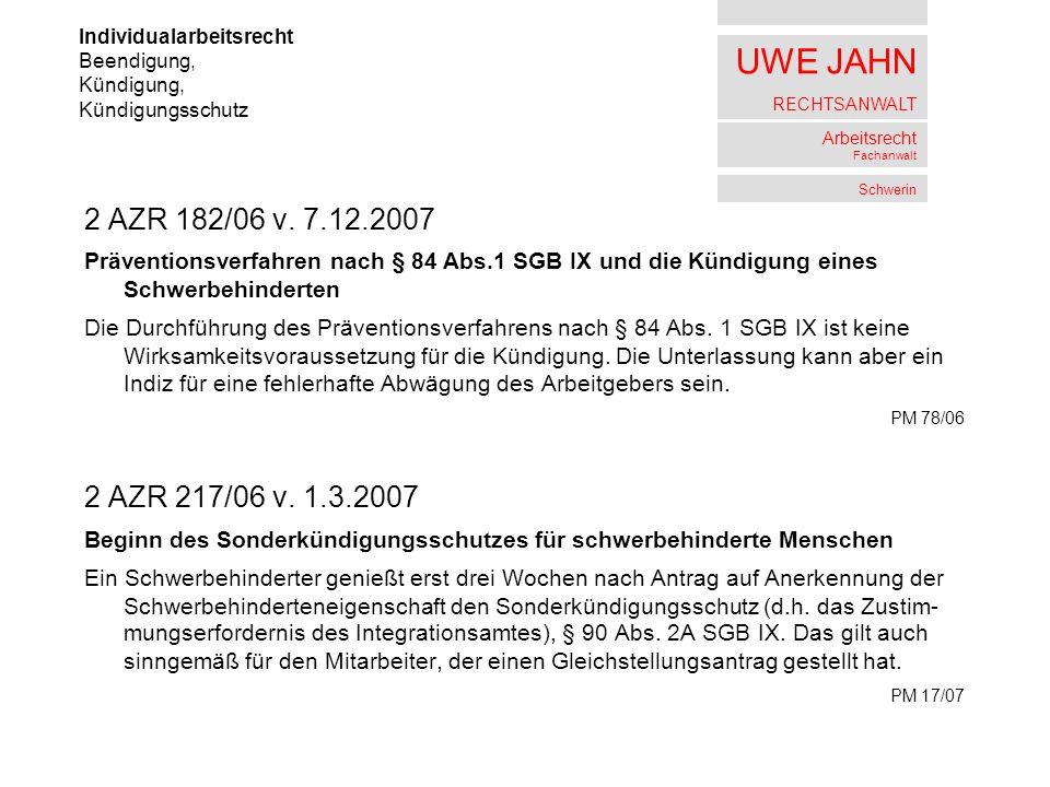 UWE JAHN RECHTSANWALT Arbeitsrecht Fachanwalt Schwerin 2 AZR 182/06 v. 7.12.2007 Präventionsverfahren nach § 84 Abs.1 SGB IX und die Kündigung eines S