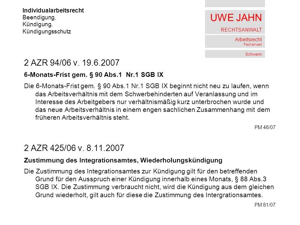 UWE JAHN RECHTSANWALT Arbeitsrecht Fachanwalt Schwerin 2 AZR 94/06 v. 19.6.2007 6-Monats-Frist gem. § 90 Abs.1 Nr.1 SGB IX Die 6-Monats-Frist gem. § 9
