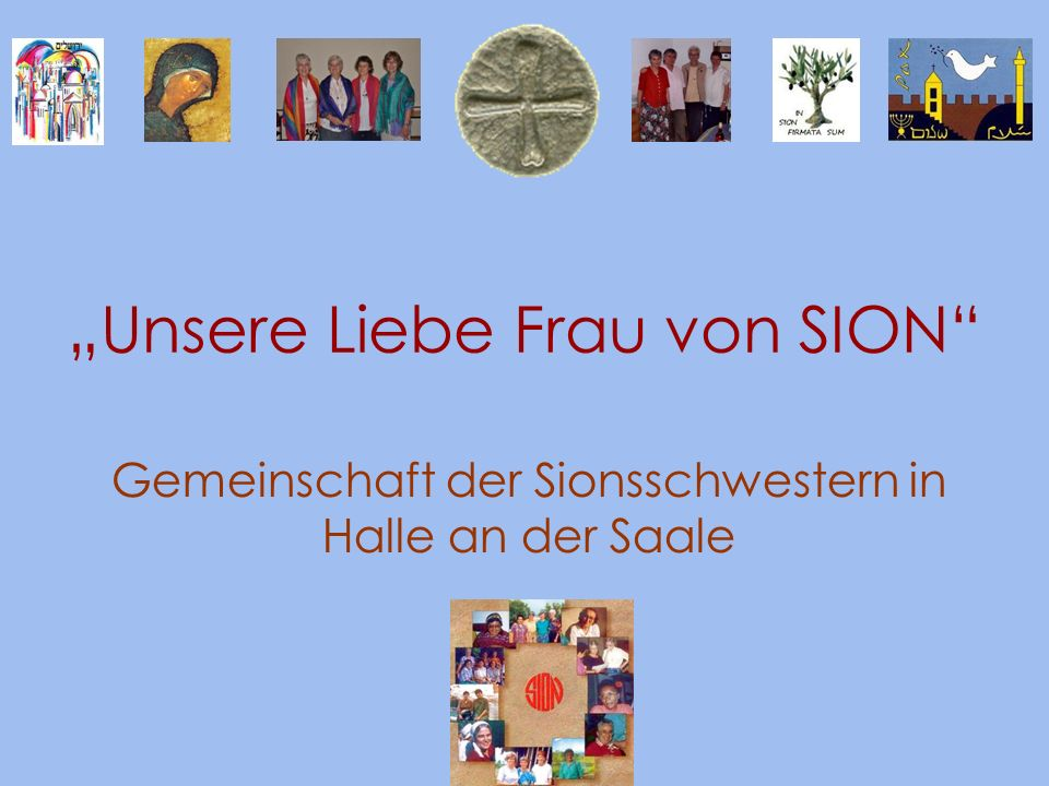 Mai 2011Notre Dame de Sion / www.sion.at2 Wir Sionsschwestern haben eine spezifische Aufgabe In der Kirche Gegenüber dem jüdischen Volk Für eine Welt der Gerechtigkeit Wir leben in 5 Erdteilen und 20 L ä ndern in verschiedenen Gemeinschaftsformen