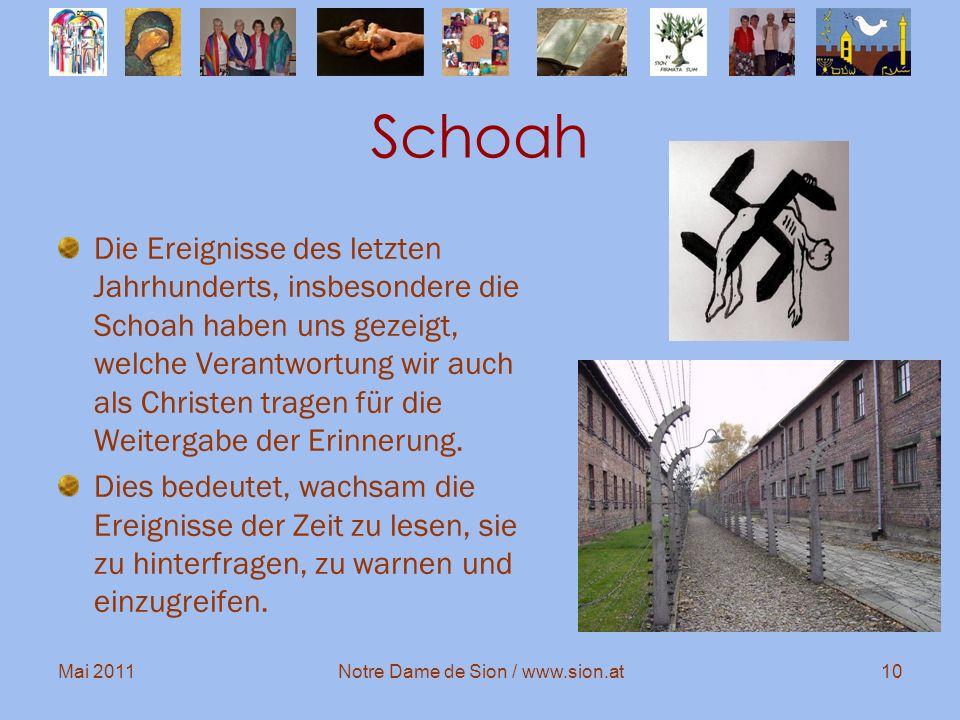 Mai 2011Notre Dame de Sion / www.sion.at10 Schoah Die Ereignisse des letzten Jahrhunderts, insbesondere die Schoah haben uns gezeigt, welche Verantwor