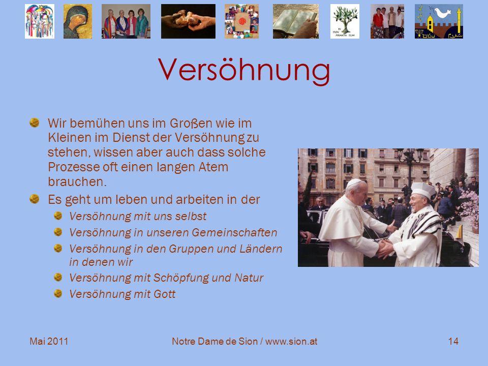 Mai 2011Notre Dame de Sion / www.sion.at14 Versöhnung Wir bemühen uns im Großen wie im Kleinen im Dienst der Versöhnung zu stehen, wissen aber auch da