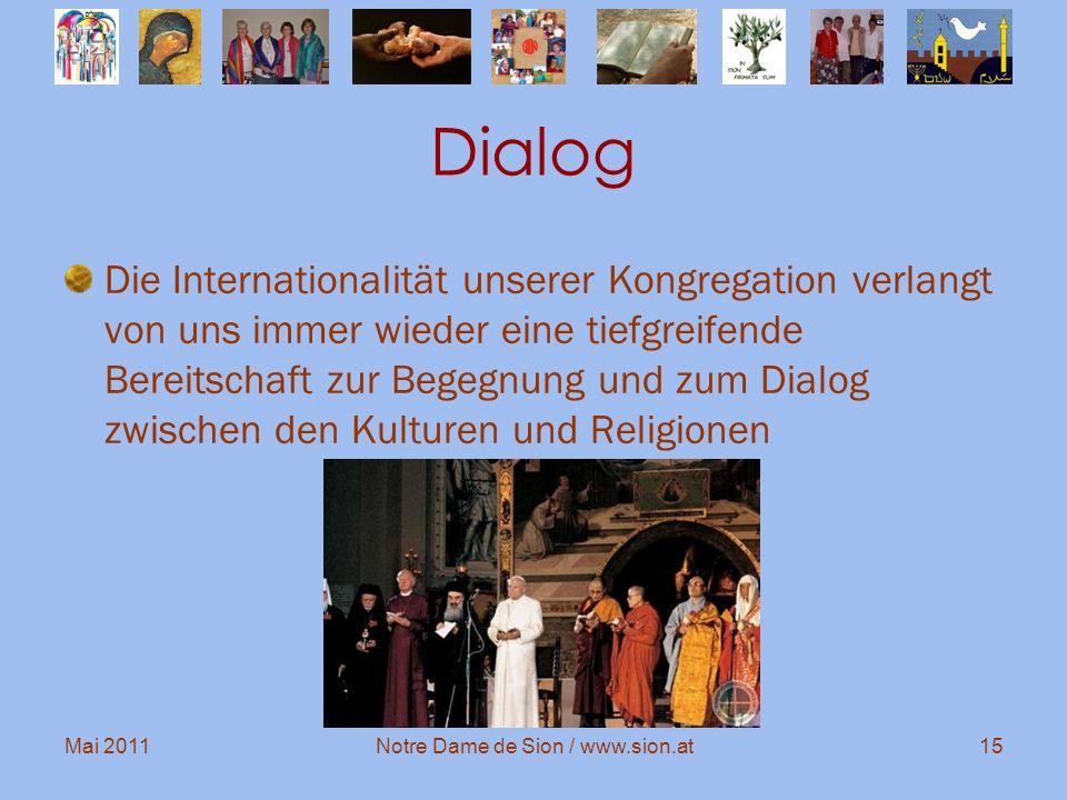 Mai 2011Notre Dame de Sion / www.sion.at15 Dialog Die Internationalität unserer Kongregation verlangt von uns immer wieder eine tiefgreifende Bereitsc