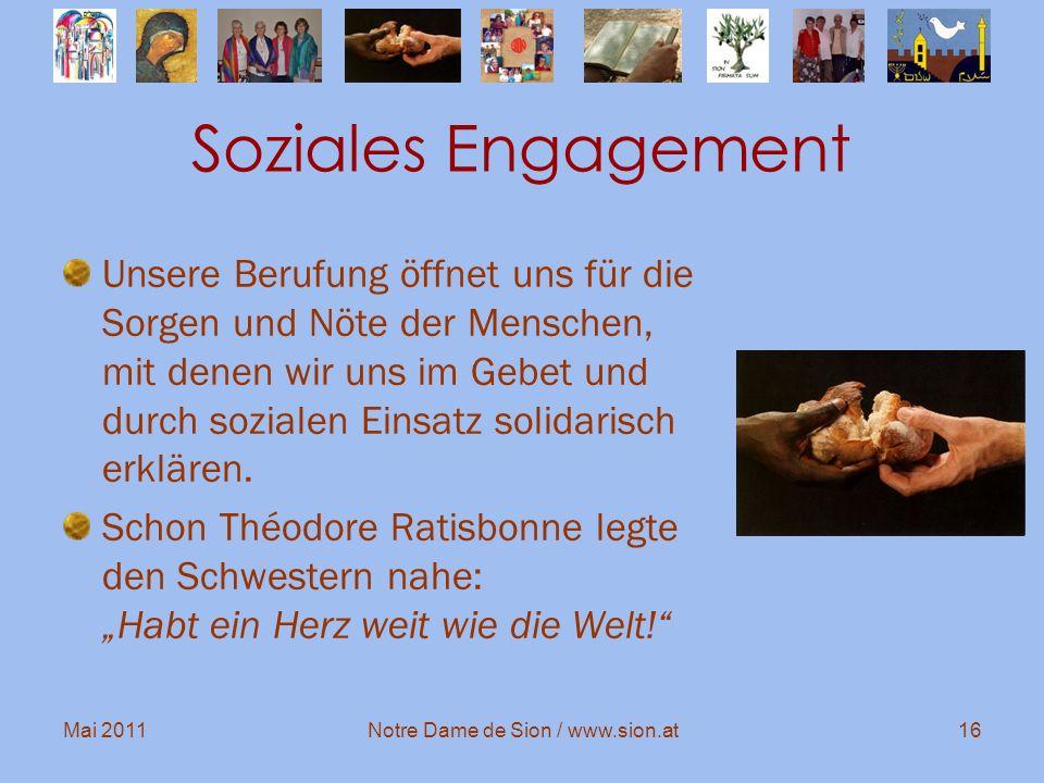 Mai 2011Notre Dame de Sion / www.sion.at16 Soziales Engagement Unsere Berufung öffnet uns für die Sorgen und Nöte der Menschen, mit denen wir uns im G