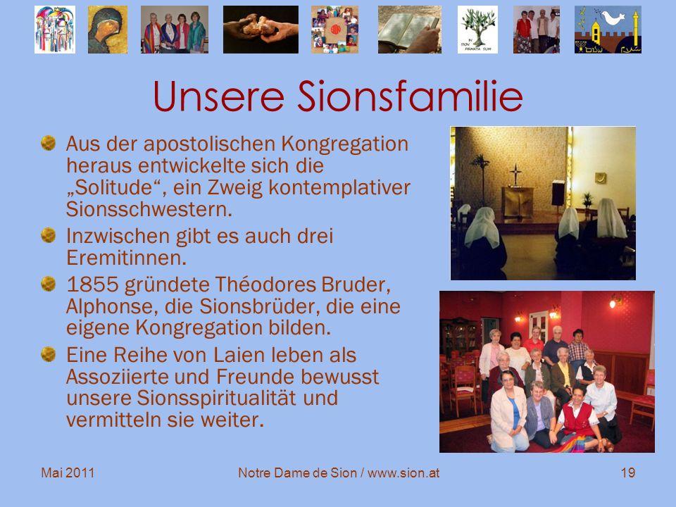 Mai 2011Notre Dame de Sion / www.sion.at19 Unsere Sionsfamilie Aus der apostolischen Kongregation heraus entwickelte sich die Solitude, ein Zweig kont