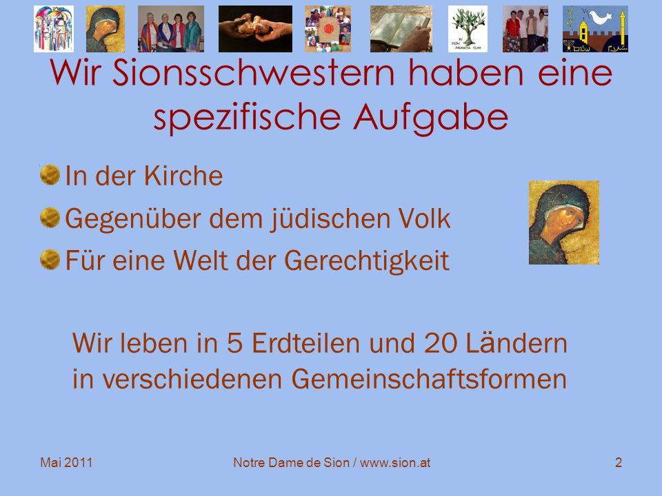 Mai 2011Notre Dame de Sion / www.sion.at2 Wir Sionsschwestern haben eine spezifische Aufgabe In der Kirche Gegenüber dem jüdischen Volk Für eine Welt